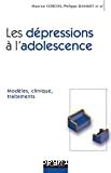 Les dépressions à l'adolescence. Modèles, clinique, traitements