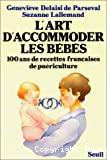 L'art d'accommoder les bébés. 100 ans de recettes françaises de puériculture
