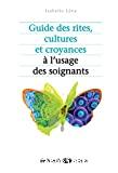 Guide pratique des rites, cultures et religions à l'usage des soignants