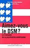 Aimez-vous le DSM ? Le triomphe de la psychiatrie américaine